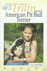 Cover of: How to train your American pit bull terrier | Liz Palika