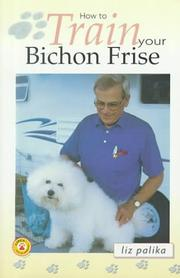 Cover of: How to Train Your Bichon Frise (How To...(T.F.H. Publications))