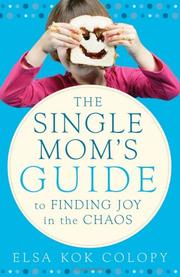 Cover of: A single mom's guide to finding joy in the chaos | Elsa Kok Colopy