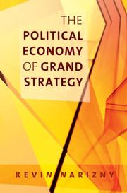 Cover of: The Political Economy of Grand Strategy (Cornell Studies in Security Affairs) | Kevin Narizny