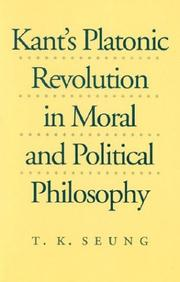 Cover of: Kant's Platonic revolution in moral and political philosophy
