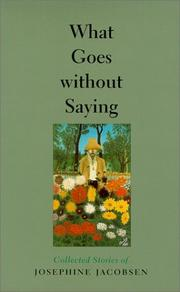 Cover of: What Goes without Saying: Collected Stories of Josephine Jacobsen