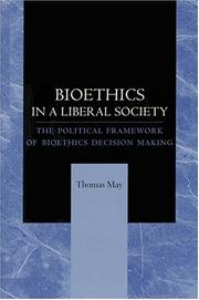 Cover of: Bioethics in a Liberal Society: The Political Framework of Bioethics Decision Making