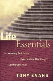 Cover of: Life Essentials for Knowing God Better, Experiencing God Deeper, Loving God More