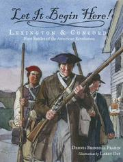 Cover of: Let it begin here!: Lexington & Concord : first battles of the American Revolution