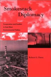 Cover of: Smokestack Diplomacy: Cooperation and Conflict in East-West Environmental Politics (Global Environmental Accord: Strategies for Sustainability and Institutional Innovation) | Robert G. Darst