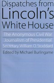 Cover of: Dispatches from Lincoln's White House: the anonymous Civil War journalism of presidential secretary William O. Stoddard