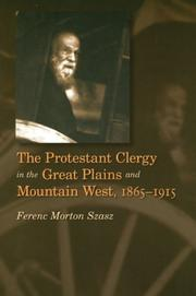 Cover of: The Protestant clergy in the Great Plains and the Mountain West, 1865-1915