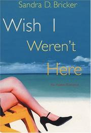 Cover of: Wish I weren't here | Sandra D. Bricker