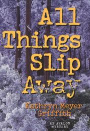 Cover of: All things slip away | Kathryn Meyer Griffith