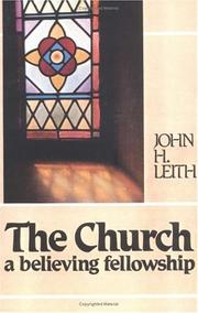 Cover of: The church, a believing fellowship | John H. Leith
