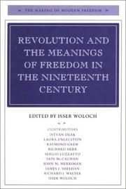 Cover of: Revolution and the Meanings of Freedom in the Nineteenth Century (The Making of Modern Freedom) | Isser Woloch