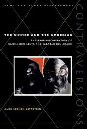 Cover of: The Sinner and Amnesiac: The Rabbinic Invention of Elisha ben Abuya and Eleazar ben Arach (Contraversions:  Jews and Other Differen)