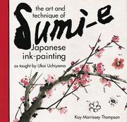 Cover of: The Art and Technique of Sumi-E | Kay Morrissey Thompson