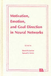 Cover of: Motivation, emotion, and goal direction in neural networks | edited by Daniel S. Levine, Samuel J. Leven.