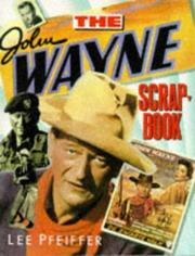 The John Wayne scrapbook by Lee Pfeiffer