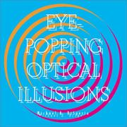Cover of: Eye-Popping Optical Illusions