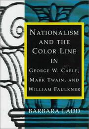 Nationalism and the color line in George W. Cable, Mark Twain, and William Faulkner by Barbara Ladd