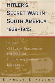 Hitler's secret war in South America, 1939-1945 by Stanley E. Hilton