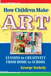 Cover of: How Children Make Art | George Szekely