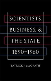 Cover of: Scientists, Business, and the State, 1890-1960 (The Luther Hartwell Hodges Series on Business, Society, and the State) | Patrick J. McGrath
