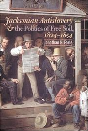 Cover of: Jacksonian Antislavery and the Politics of Free Soil, 1824-1854 | Jonathan H. Earle