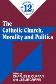 Cover of: The Catholic Church, morality, and politics | Charles E. Curran, Leslie Griffin