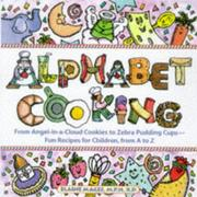 Cover of: Alphabet Cooking: From Angel-In-A-Cloud to Zebra Pudding Cups: Fun Recipes for Children, from A to Z