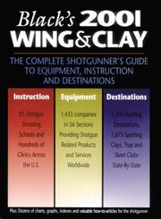 Cover of: Black's 2001 Wing & Clay: The Complete Shotgunner's Guide to Equipment, Instruction, and Destinations (Black's Wing & Clay: The Complete Shotgunner's Guide to Equipment, Instruction & Destinations)