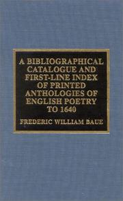 Cover of: A bibliographical catalogue and first-line index of printed anthologies of English poetry to 1640 | Frederic W. Baue