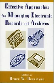 Cover of: Effective Approaches for Managing Electronic Records and Archives | Bruce W. Dearstyne
