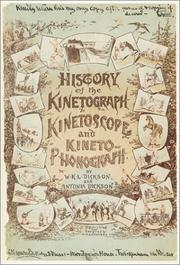 Cover of: History of the Kinetograph, Kinetoscope and Kinetophonograph (Museum of Modern Art Books) | William Kennedy Laurie Dickson
