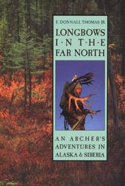 Longbows in the Far North by E. Donnall Thomas