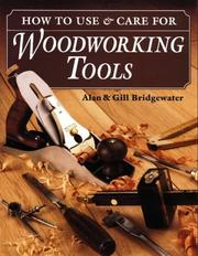Cover of: How to use & care for woodworking tools | Alan Bridgewater