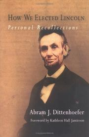 How we elected Lincoln by Abram J. Dittenhoefer