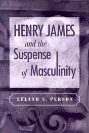 Cover of: Henry James and the suspense of masculinity | Leland S. Person