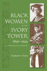 Cover of: Black Women in the Ivory Tower, 1850-1954 | Stephanie Y. Evans