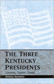Cover of: The three Kentucky presidents--Lincoln, Taylor, Davis | Holman Hamilton