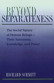 Cover of: Beyond separateness: the social nature of human beings--their autonomy, knowledge, and power
