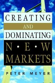 Cover of: Creating and Dominating New Markets | Peter Meyer