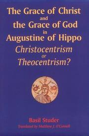 Cover of: The grace of Christ and the grace of God in Augustine of Hippo
