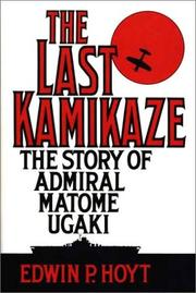 Cover of: The last kamikaze: the story of Admiral Matome Ugaki