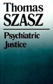Psychiatric justice by Thomas Stephen Szasz