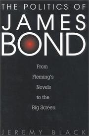 The politics of James Bond by Black, Jeremy.