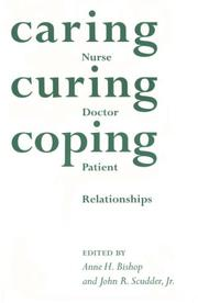 Cover of: Caring, Curing, Coping: Nurse, Physician, and Patient Relationships