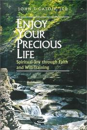 Cover of: Enjoy Your Precious Life: Spiritual Joy Through Faith and Will-Training