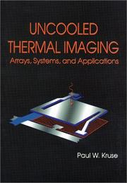 Cover of: Uncooled Thermal Imaging Arrays, Systems, and Applications (SPIE Tutorial Texts in Optical Engineering Vol. TT51)