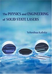 Cover of: The physics and engineering of solid state lasers | Yehoshua Y. Kalisky