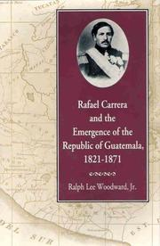 Cover of: Rafael Carrera and the emergence of the Republic of Guatemala, 1821-1871 | Ralph Lee Woodward