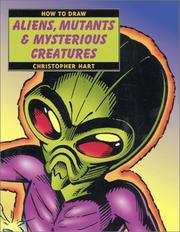 Cover of: How to Draw Aliens, Mutants & Mysterious Creatures (How to Draw) by Christopher Hart